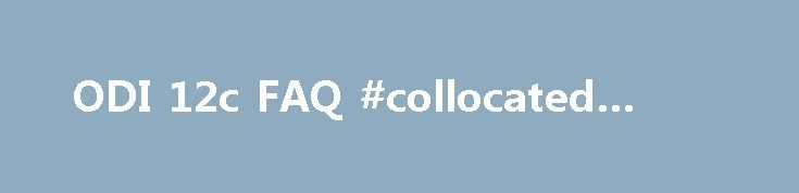 ODI 12c FAQ #collocated #server http://denver.remmont.com/odi-12c-faq-collocated-server/  # Oracle Data Integrator 12c FAQ Oracle Data Integrator is a comprehensive data integration platform that covers all data integration requirements: from high-volume, high-performance batch loads, to event-driven, trickle-feed integration processes, to SOA-enabled data services. Oracle Data Integrator can be used in a variety of projects including: Big Data Integration Conventional Data Integration…