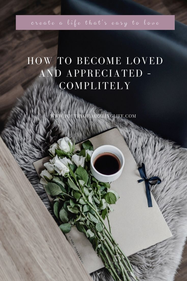 How To Become Loved And Appreciated - Complitely - POETRY OF DAZZLING LIFE - BLOG.  To truly become loved and honored you quit the drama and you quit the role of being a victim for the sake of becoming a fabulous, elegant, respected and a truly DAZZLING woman.