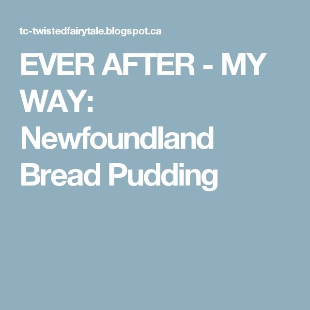 EVER AFTER - MY WAY: Newfoundland Bread Pudding