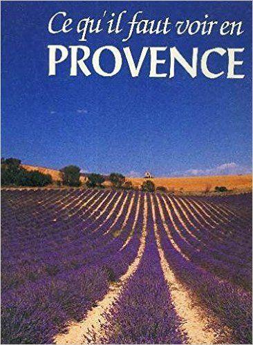 Ce qu'il faut voir en Provence Ce qu'il faut voir: Amazon.ca: Noël Graveline: Books