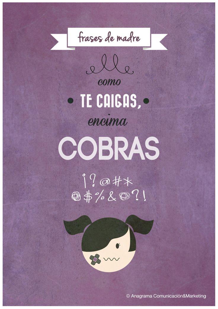 """""""Como te caigas, encima cobras"""". #FrasesDeMadre"""