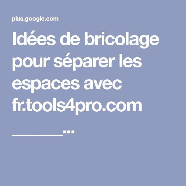 Idées de bricolage pour séparer les espaces avec fr.tools4pro.com ______...