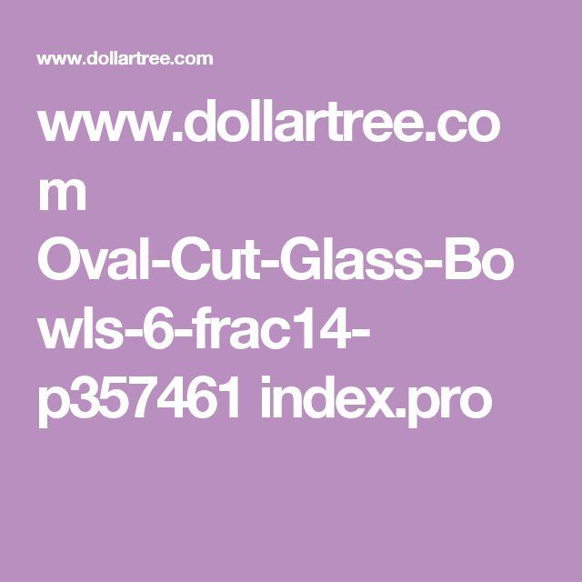 www.dollartree.com Oval-Cut-Glass-Bowls-6-frac14- p357461 index.pro