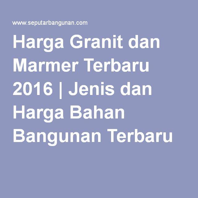 Harga Granit dan Marmer Terbaru 2016 | Jenis dan Harga Bahan Bangunan Terbaru