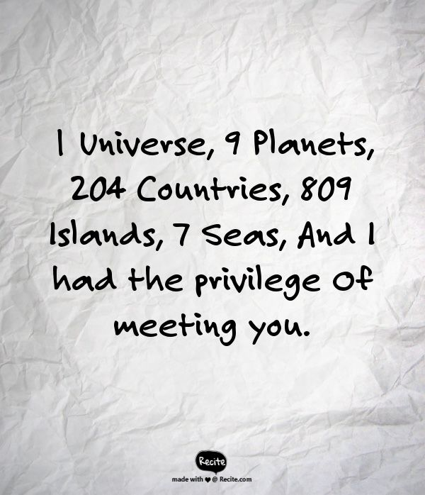 1 Universe, 9 Planets, 204 Countries, 809 Islands, 7 Seas, And I had the privilege Of meeting you. - Quote From Recite.com #RECITE #QUOTE