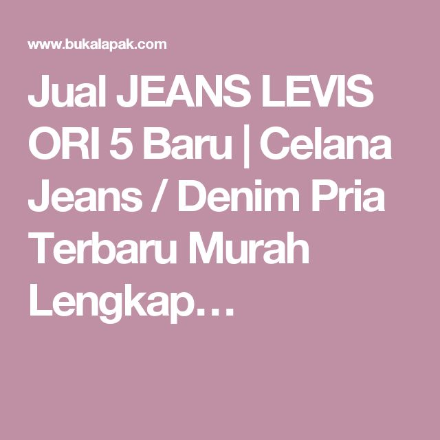 Jual JEANS LEVIS ORI 5 Baru | Celana Jeans / Denim Pria Terbaru Murah Lengkap…