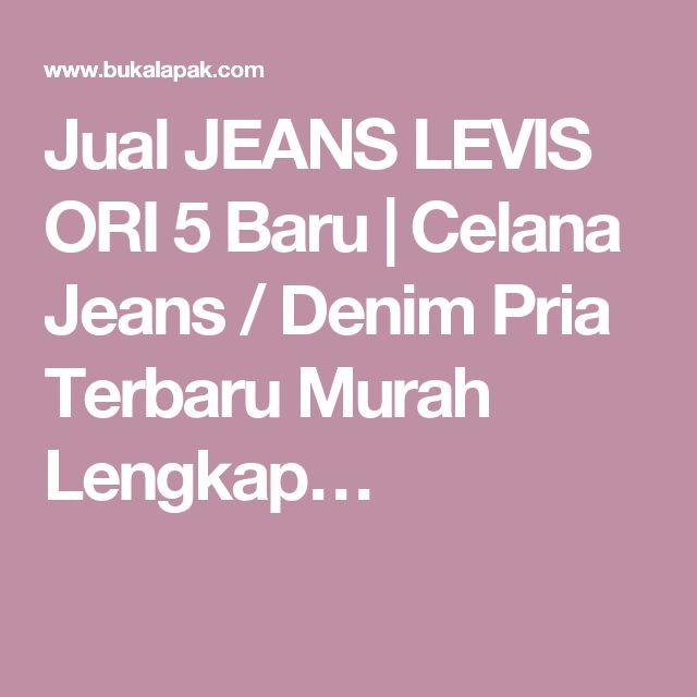 Jual JEANS LEVIS ORI 5 Baru   Celana Jeans / Denim Pria Terbaru Murah Lengkap…