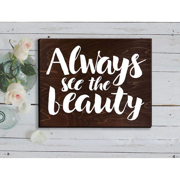 Always See the Beauty Rustic Bathroom or Vanity Décor Teen Bathroom... ($30) ❤ liked on Polyvore featuring home, home decor, wall art, bathroom, bathroom décor, grey, home & living, handmade wooden signs, wooden quote signs and inspirational quotes wall art