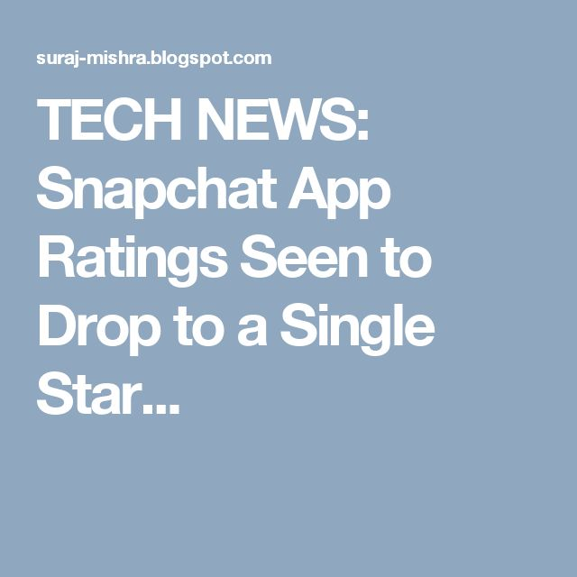 TECH NEWS: Snapchat App Ratings Seen to Drop to a Single Star...