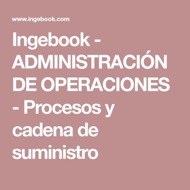 Ingebook - ADMINISTRACIÓN DE OPERACIONES - Procesos y cadena de suministro