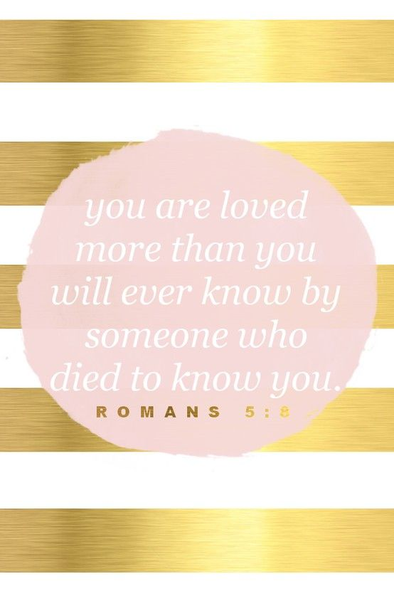 You are loved more than you will ever know by someone who died to know you. | Wow. <3