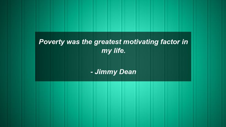 Poverty was the greatest motivating factor in my life.      #Motivational #MotivationalQuotes #quote #quotes