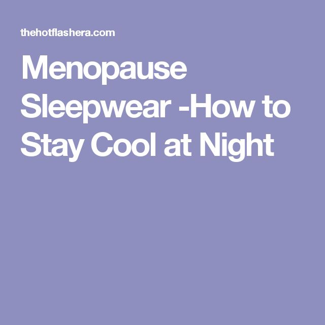 Menopause Sleepwear -How to Stay Cool at Night