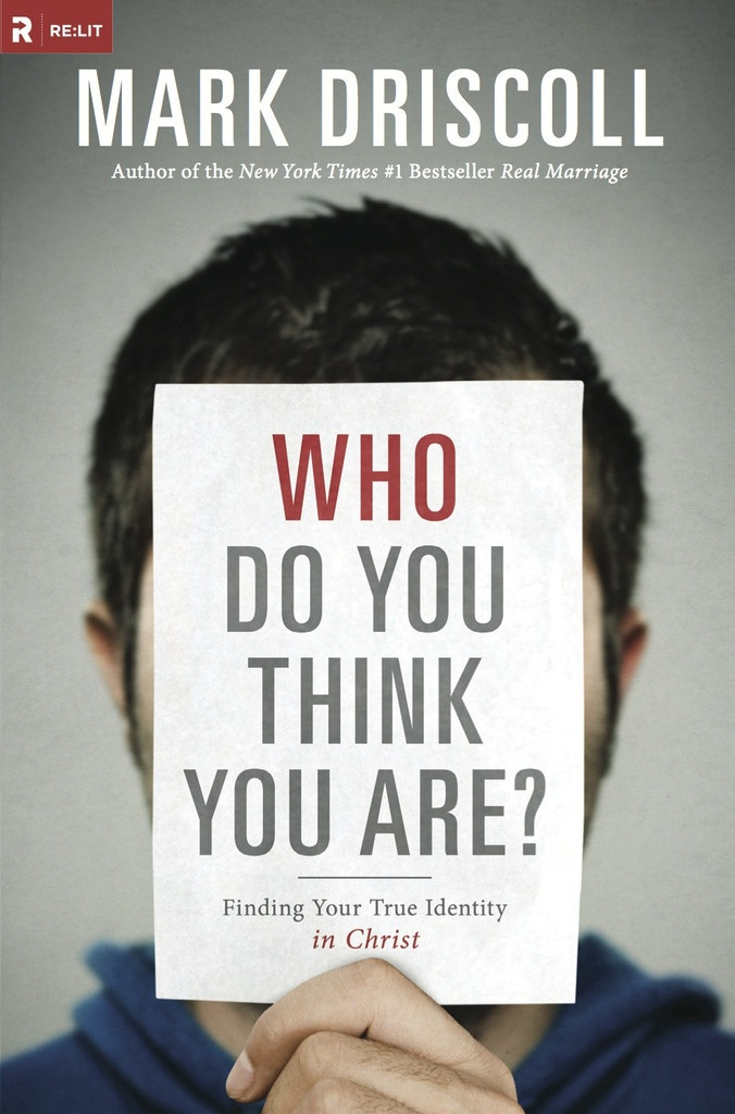 Who Do You Think You Are? Finding Your True Identity in Christ by Mark Driscoll