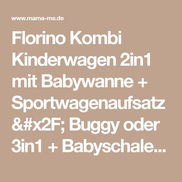 Florino Kombi Kinderwagen 2in1 mit Babywanne + Sportwagenaufsatz / Buggy oder 3in1 + Babyschale / Autoschale, 6 Farben