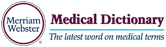 The Merriam Webster Medical Dictionary- Online with all of the latest words on medical terms