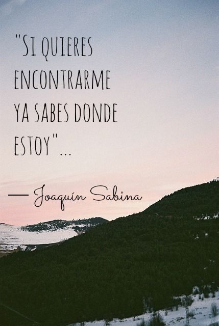 Si quieres encontrarme ya sabes donde estoy. Joaquin Sabina