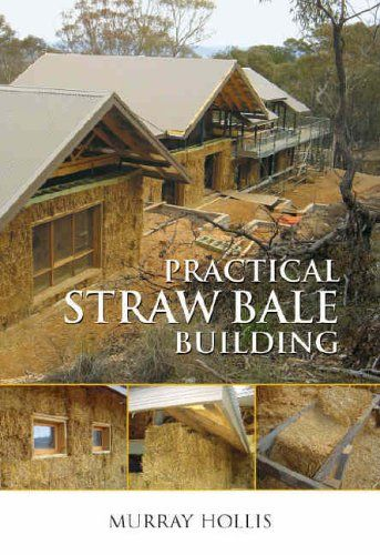 Elegant Murray Hollis   Practical Straw Bale Building #ebook #shelter # Autoconstruction #permaculture #