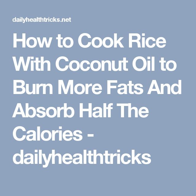How to Cook Rice With Coconut Oil to Burn More Fats And Absorb Half The Calories - dailyhealthtricks