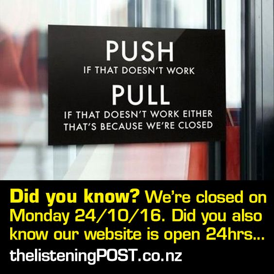 Did you know? We're closed on Monday 24/10/16. Did you also know our website is open 24hrs. www.thelisteningPOST.co.nz