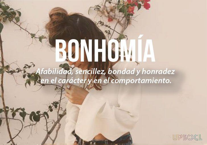 Bonhomía: Afabilidad, sencillez, bondad y honradez en el carácter y en el comportamiento. (Español)