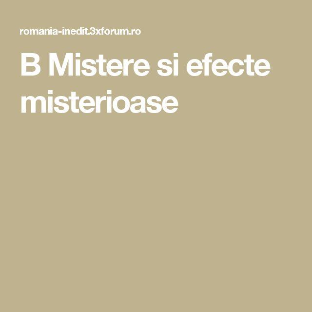B Mistere si efecte misterioase