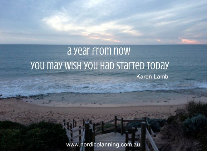 Start organising today!  A year from now you may wish you had started today - Karen Lamb
