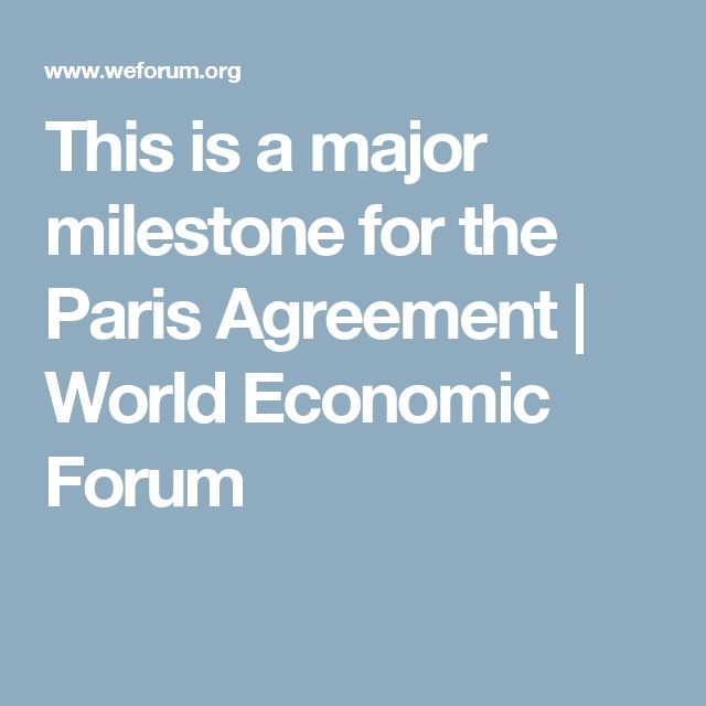 This is a major milestone for the Paris Agreement | World Economic Forum