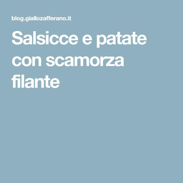 Salsicce e patate con scamorza filante