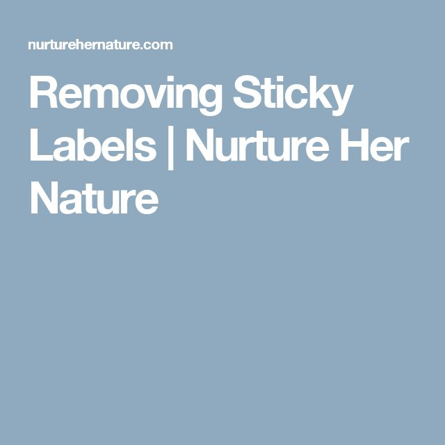 Removing Sticky Labels | Nurture Her Nature