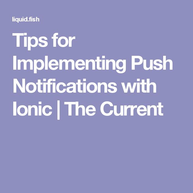 Tips for Implementing Push Notifications with Ionic | The Current