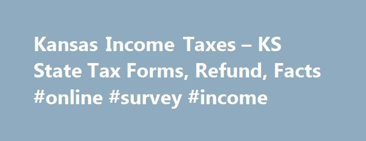 Kansas Income Taxes – KS State Tax Forms, Refund, Facts #online #survey #income http://income.nef2.com/kansas-income-taxes-ks-state-tax-forms-refund-facts-online-survey-income/  #kansas income tax forms # Kansas Income Taxes and KS State Tax Forms Prepare and efile Your Kansas Tax Return The efile.com tax software makes it easy for you to efile your state tax return and use the correct state tax forms. Prepare and efile your Kansas state tax return (resident, nonresident, or part-year…
