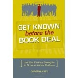 Get Known Before The Book Deal: Use Your Personal Strengths To Grow An Author Platform (Paperback)By Christina Katz