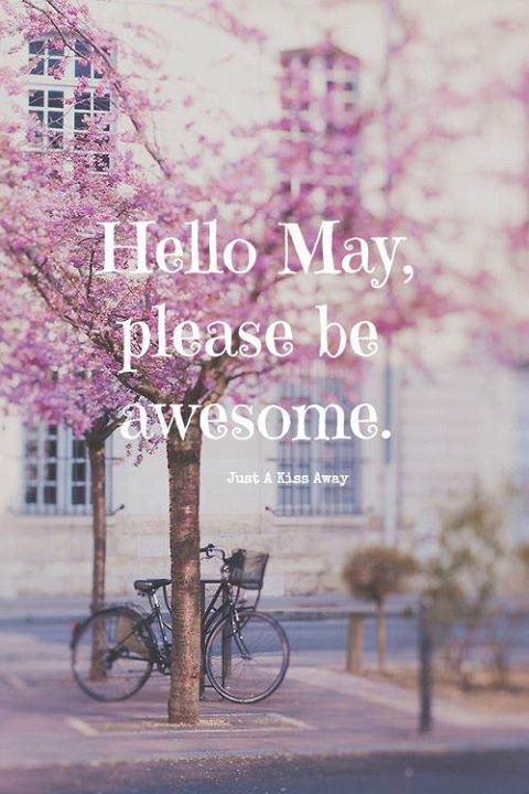 Hello May, please be awesome.