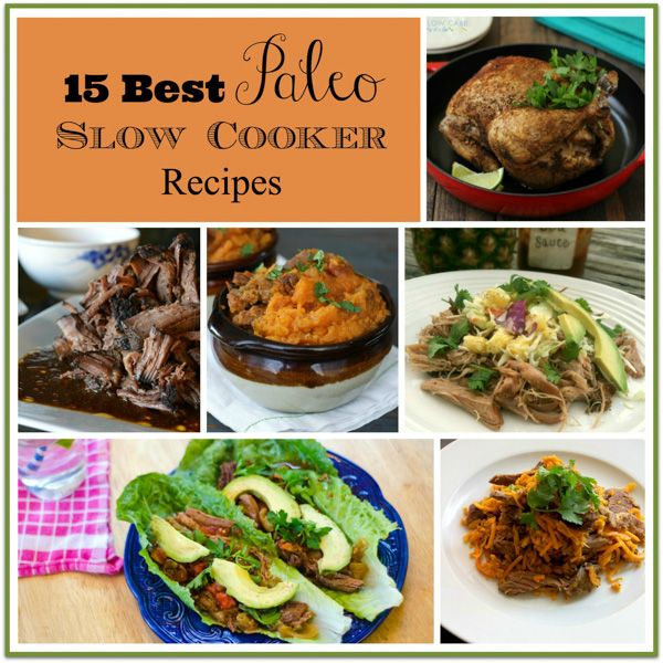 15 Best Paleo Slow Cooker Recipes-some recipes will need to be modified for THM