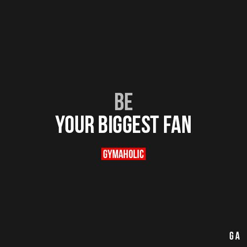 Be Your Biggest Fan