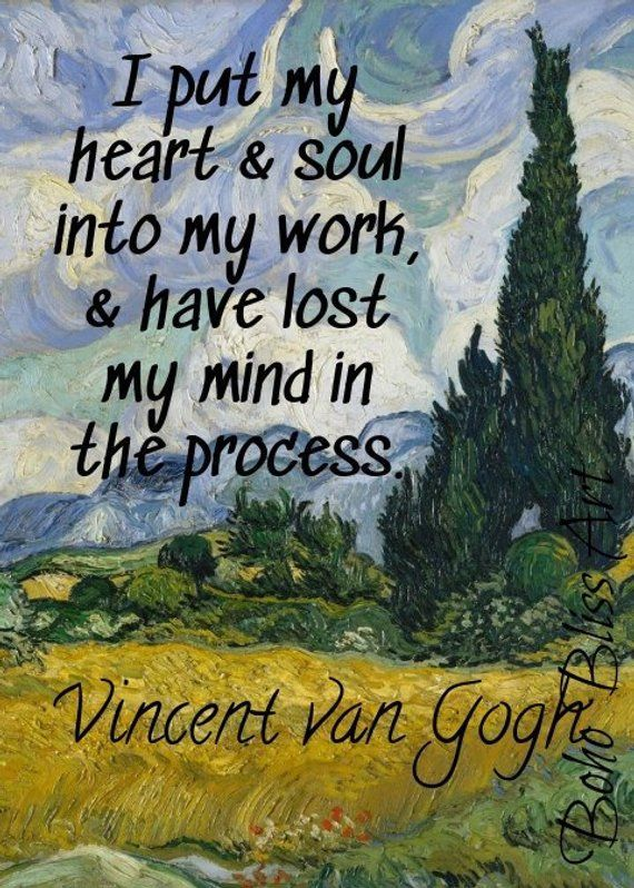 Vincent Van Gogh Quote I Put My Heart Soul Into My Work And Have Lost My Mind In The Process Printable Art Great Gift For Artists Van Gogh Quotes