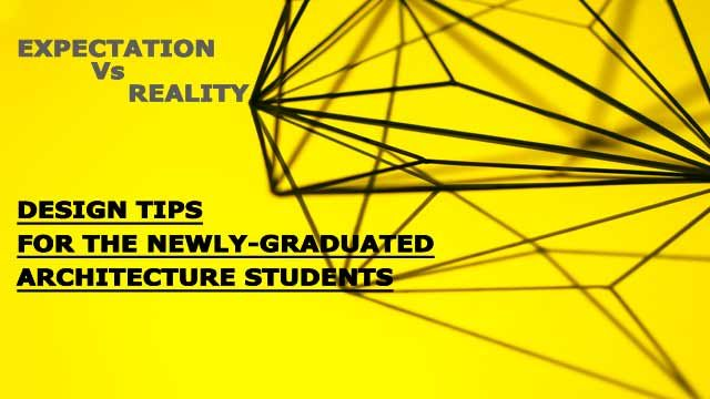 Expectation Vs. Reality : Design Tips for newly-graduated Architecture Student
