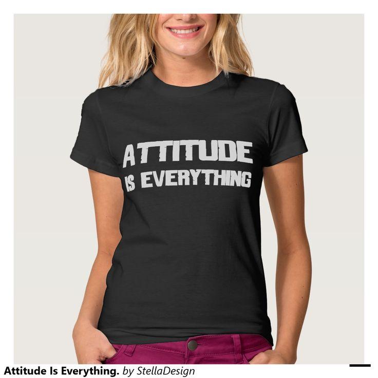 Attitude Is Everything. Tshirt
