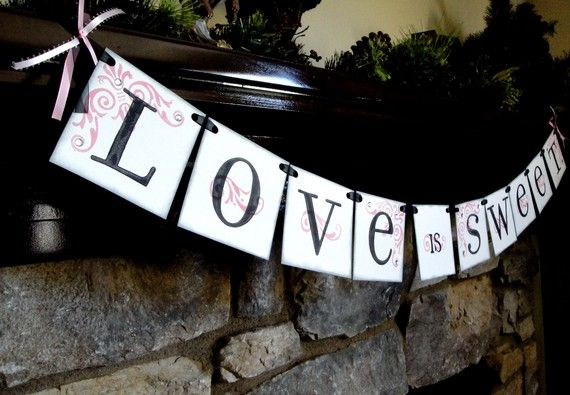LOVE is SWEET banner! I made one like this for my Engagement Party Dessert Table