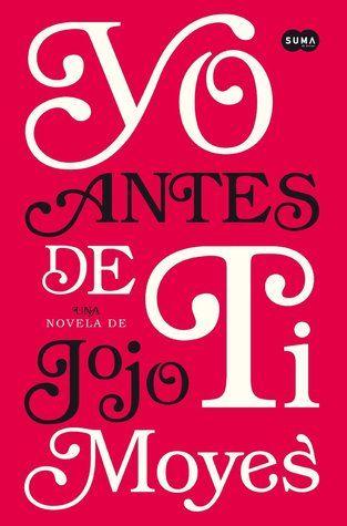 Yo antes de ti (Me Before You #1) by Jojo Moyes