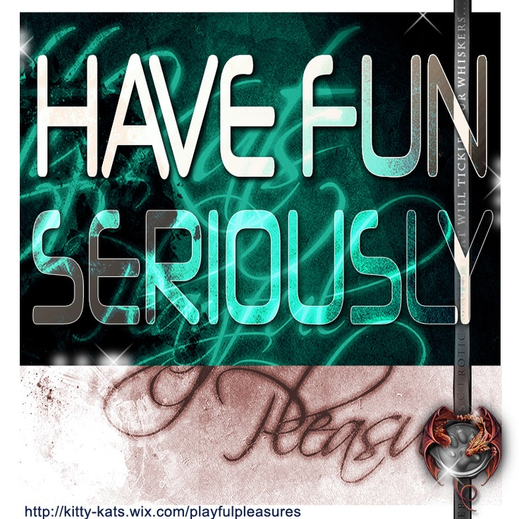 HAVE FUN... seriously !