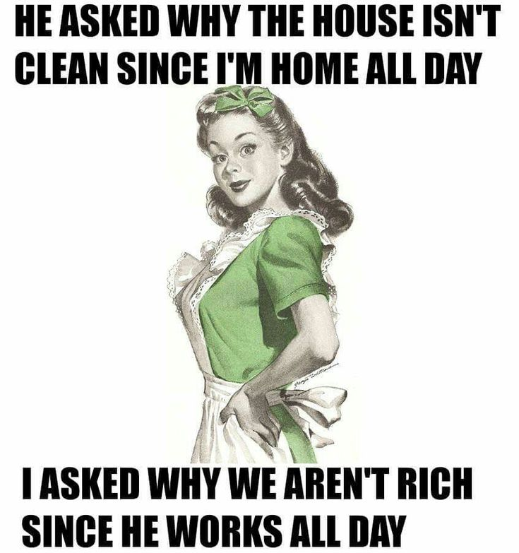 He asked why the house isn't clean since I'm home all day. I asked why we aren't…