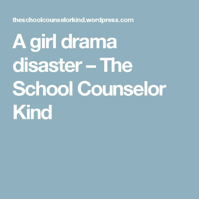 A girl drama disaster – The School Counselor Kind