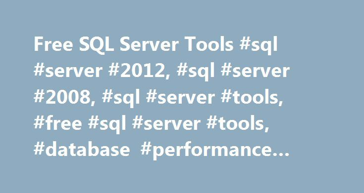 Free SQL Server Tools #sql #server #2012, #sql #server #2008, #sql #server #tools, #free #sql #server #tools, #database #performance #tuning http://fiji.nef2.com/free-sql-server-tools-sql-server-2012-sql-server-2008-sql-server-tools-free-sql-server-tools-database-performance-tuning/  # 8 Free SQL Server Tools If there s one thing you can t have too many of, it s free tools especially if they help to solve problems or make your work more productive. I ll point you to eight cool, useful, and…