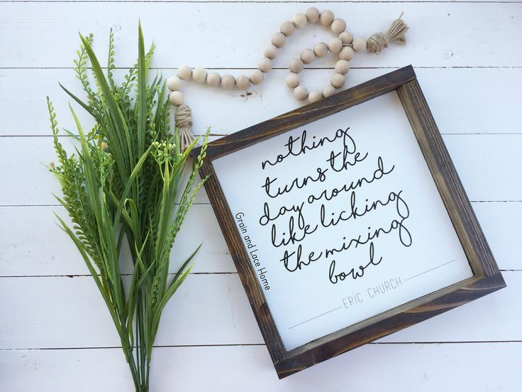 Eric Church Quote, Licking the Mixing Bowl, Bakery Sign, Framed Bakery Sign, Eric Church Lyrics, Eric Church Framed Sign, Mom's Kitchen by grainandlace on Etsy https://www.etsy.com/listing/527903506/eric-church-quote-licking-the-mixing