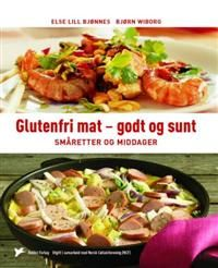 Glutenfri mat - godt og sunt; småretter og middager
