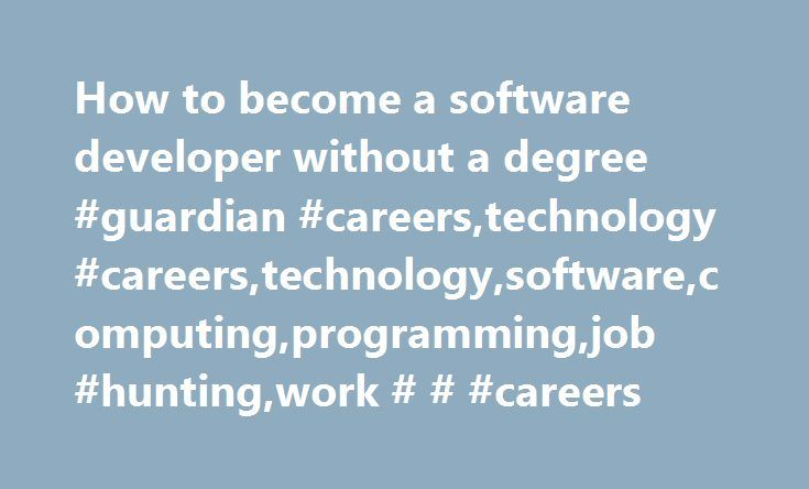 How to become a software developer without a degree #guardian #careers,technology #careers,technology,software,computing,programming,job #hunting,work # # #careers http://virginia.nef2.com/how-to-become-a-software-developer-without-a-degree-guardian-careerstechnology-careerstechnologysoftwarecomputingprogrammingjob-huntingwork-careers/  # How to become a software developer without a degree How to become a software developer without a degree Monday 3 November 2014 07.00 GMT First published on…