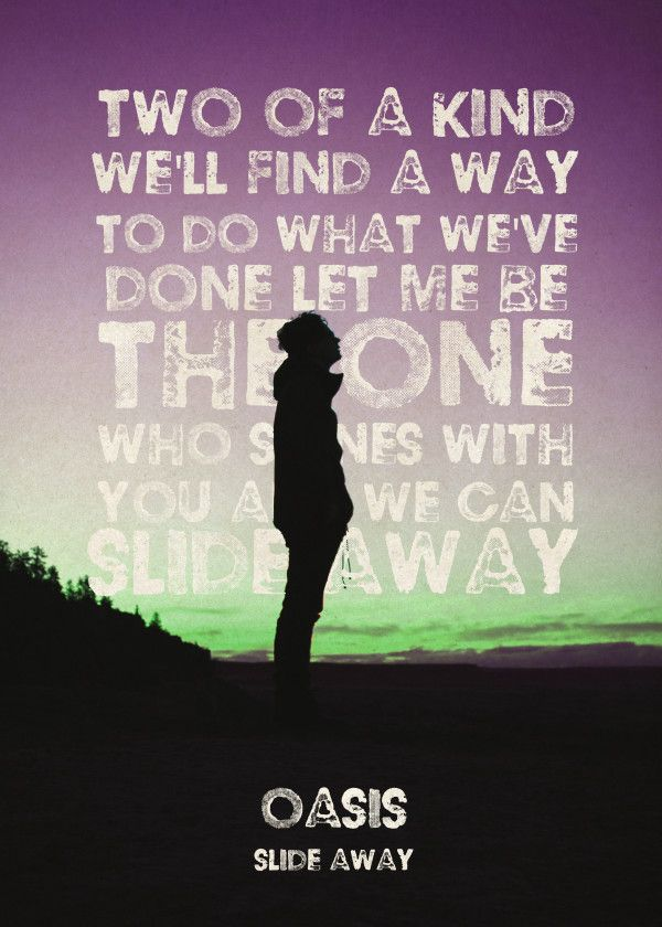 "Oasis Song Lyrics Slide Away #Displate artwork by artist ""Colo Design"". Part of an 8-piece set featuring designs based on famous song lyrics by the BritPop band Oasis. £40 / $54 per poster (Regular size), £72 / $96 per poster (Large size) #Oasis #BritPop #LiamGallagher #NoelGallagher #MadForIt #DefinitelyMaybe #WhatsTheStoryMorningGlory #MorningGlory #BeHereNow #Acquiesce #ChampagneSupernova #DontLookBackInAnger #LiveForever #RockNRollStar #SlideAway #SomeMightSay #TheMasterplan"