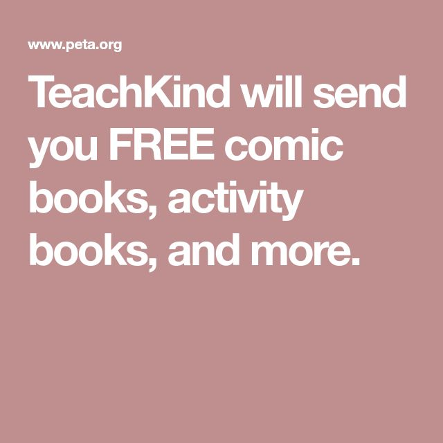 TeachKind will send you FREE comic books, activity books, and more.